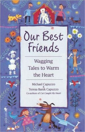 Our Best Friends: Wagging Tales to Warm the Heart book written by Michael Capuzzo