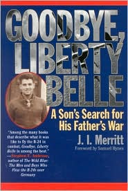 Goodbye, Liberty Belle: A Son's Search for His Father's War book written by J. I. Merritt