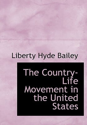 The Country-Life Movement in the United States book written by Bailey, Liberty Hyde, Jr.