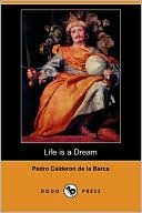 Life Is a Dream book written by Pedro Calderon de la Barca