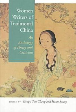 Women Writers of Traditional China: An Anthology of Poetry and Criticism written by Kang-I Sun Chang