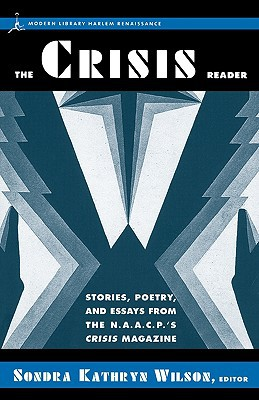 The Crisis Reader: Stories, Poetry, and Essays from the NAACP's Crisis Magazine written by Sondra Kathryn Wilson