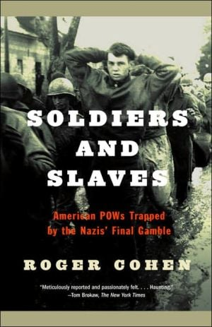 Soldiers and Slaves: American POWs Trapped by the Nazis' Final Gamble book written by Roger Cohen