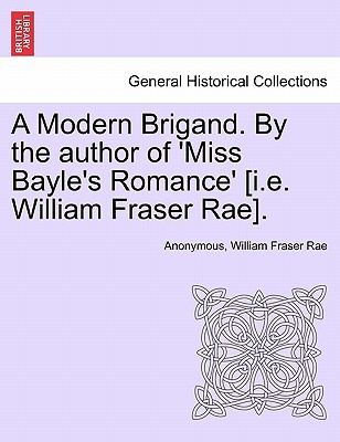 A Modern Brigand. by the Author of 'Miss Bayle's Romance' [I.E. William Fraser Rae]. book written by Anonymous, William Fraser Rae , Anonymous , Rae, W. Fraser