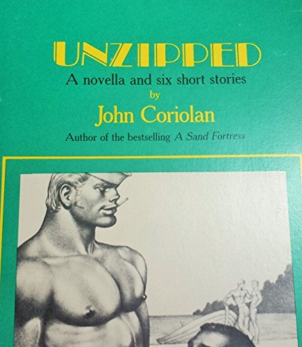 Unzipped: A Novella and Six Short Stories book written by John Coriolan