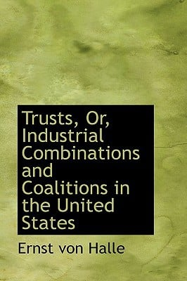 Trusts, Or, Industrial Combinations and Coalitions in the United States book written by Halle, Ernst Von