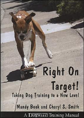 Right on Target: Taking Dog Training to a New Level book written by Mandy Book