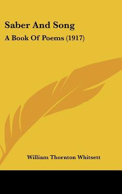 Saber and Song: A Book of Poems (1917) book written by Whitsett, William Thornton