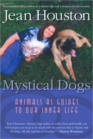 Mystical Dogs: Animals as Guides to Our Inner Life book written by Jean Houston
