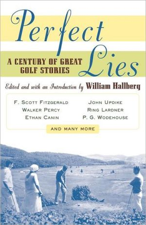 Perfect Lies: A Century of Great Golf Stories book written by William Hallberg