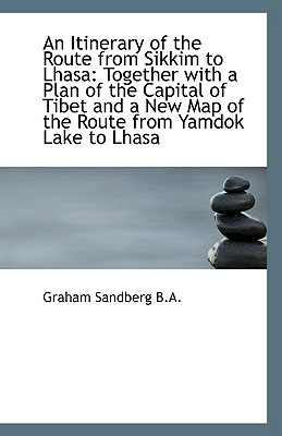 An Itinerary of the Route from Sikkim to Lhasa: Together with a Plan of the Capital of Tibet and A N book written by Sandberg, Graham