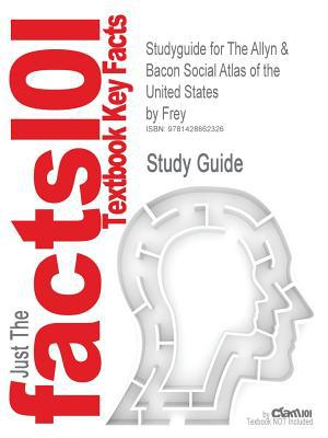 Outlines & Highlights for the Allyn & Bacon Social Atlas of the United States by Frey ISBN: 0205439179 written by Cram101 Textbook Reviews
