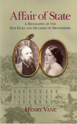 Affair of State: A Biography of the 8th Duke and Duchess of Devonshire book written by Henry Vane