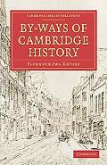 By-Ways of Cambridge History (Cambridge Library Collection - Cambridge) written by Florence Ada Keynes