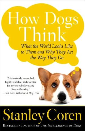 How Dogs Think: What the World Looks like to Them and Why They Act the Way They Do book written by Stanley Coren