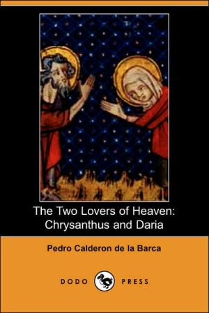 The Two Lovers of Heaven: Chrysanthus and Daria book written by Pedro Calderon de la Barca