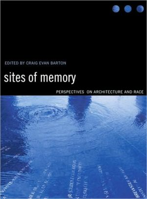Sites of Memory: Perspectives on Architecture and Race written by N