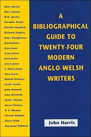 Bibliographical Guide to Twenty-Four Modern Anglo-Welsh Writers book written by John Harris