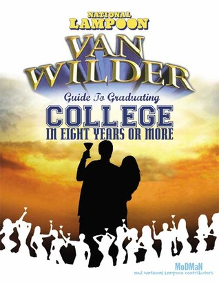 Van Wilder guide to graduating college in eight years or more written by Brock Spady,  Mitch Higgins; material adapted from National Lampoon Dotcom by Mason Brown... [et al.]; survey of college students by Tracy Caldwell