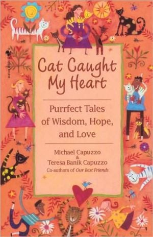 Cat Caught My Heart: Purrfect Tales of Wisdom, Hope, and Love book written by Michael Capuzzo