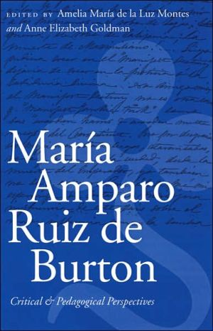 Maria Amparo Ruiz de Burton: Critical and Pedagogical Perspectives book written by Amelia Maria de la Luz Montes