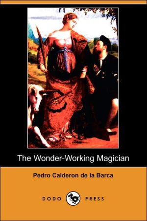 The Wonder-Working Magician book written by Pedro Calderon de la Barca
