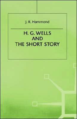 H G Wells + The Short Story book written by Hammond J R