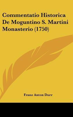 Commentatio Historica de Moguntino S. Martini Monasterio (1750) written by Franz Anton Durr , Durr, Franz Anton