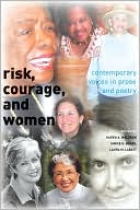 Risk, Courage, and Women: Contemporary Voices in Prose and Poetry written by Karen A. Waldron
