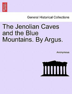 The Jenolian Caves and the Blue Mountains. by Argus. book written by Anonymous