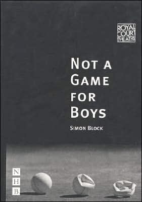 Not a Game for Boys book written by Simon Block