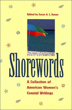 Shorewords: A Collection of American Women's Coastal Writings book written by Susan A. C. Rosen
