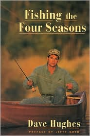 Fishing the Four Seasons book written by Dave Hughes, Lefty Kreh