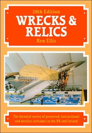 Wrecks and Relics: The Biennial Survey of Preserved, Instructional and Derelict Airframes in the UK and Ireland book written by Ken Ellis