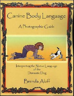 Canine Body Language: A Photographic Guide: Interpreting the Native Language of the Domestic Dog book written by Brenda Aloff