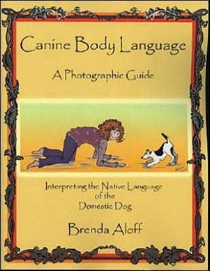 Canine Body Language: A Photographic Guide: Interpreting the Native Language of the Domestic Dog written by Brenda Aloff