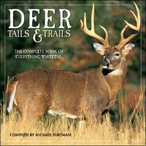 Deer Tails and Trails: The Complete Book of Everything Whitetail book written by Michael Furtman