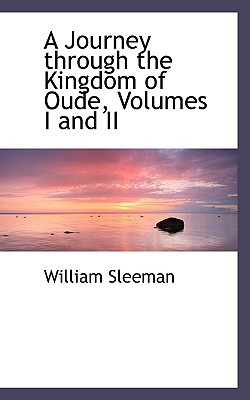 A Journey Through the Kingdom of Oude, Volumes I and II book written by Sleeman, William