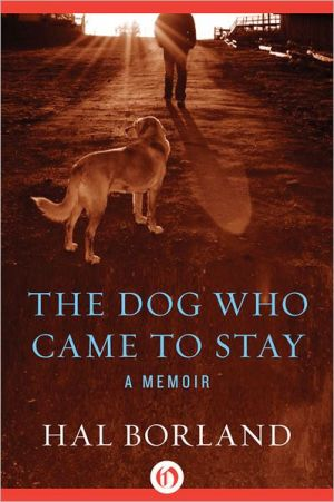 The Dog Who Came to Stay: A Memoir book written by Hal Borland