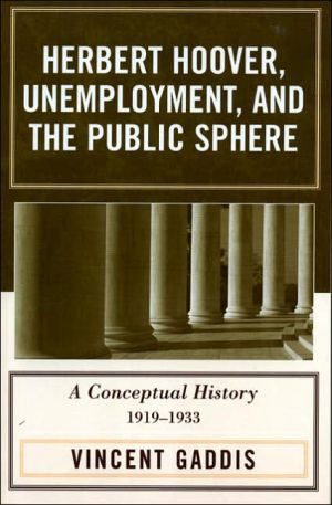 Herbert Hoover, Unemployment, And The Public Sphere book written by Vincent Gaddis
