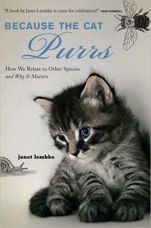 Because the Cat Purrs: How We Relate to Other Species and Why It Matters book written by Janet Lembke