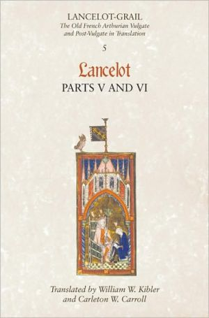 Lancelot-Grail: The Old French Arthurian Vulgate and Post-Vulgate in Translation: 5. Lancelot part V and VI written by Norris J. Lacy
