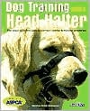 Dog Trainer with a Head Halter : It's the Most Effective Way to Correct Canine Behavior Problems written by Miriam Fields-Babineau