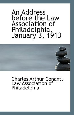 An Address before the Law Association of Philadelphia, January 3, 1913 written by Law Association of Philad Arthur...