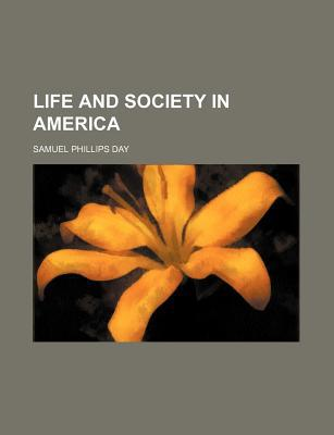 Life and Society in America (Volume 1) book written by Day, Samuel Phillips