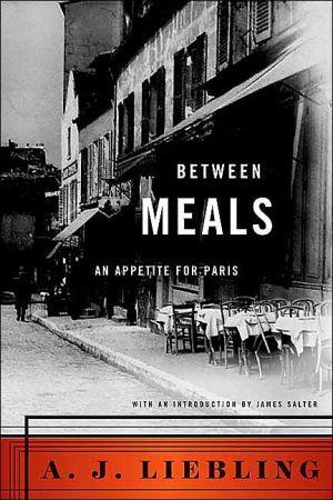Between Meals: An Appetite for Paris book written by A. J. Liebling