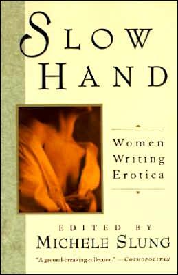 Slow Hand: Women Writing Erotica book written by Michelle Slung