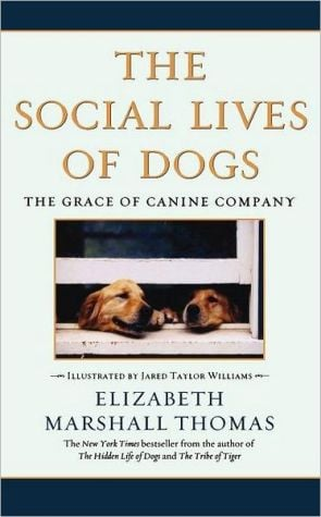 The Social Lives Of Dogs written by Elizabeth Marshall Thomas