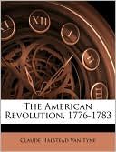 The American Revolution, 1776-1783 written by Claude Halstead Van Tyne