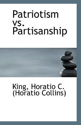 Patriotism vs. Partisanship book written by Horatio C. (Horatio Collins), King